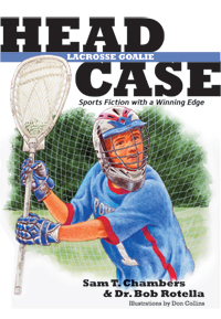 """In a Youth Sports' World Obsessed with Success,  """"HEAD CASE: LACROSSE GOALIE"""" by Dr. Bob Rotella and Sam Chambers, the first book in a new series, SPORTS FICTION WITH A WINNING EDGE."""