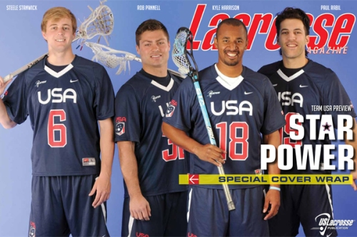 COVER STORY – Star Power The biggest names in the game come together this summer in Denver, where Team USA seeks to take home a second straight gold medal against a powerful slate of opponents headlined by 2006 world champion and 2010 runner-up Canada.  FEATURES The Heisman of Lacrosse  From its physical heft to its metaphorical meaning, the Tewaaraton Award carries some serious weight in the lacrosse world. Several past winners tell us the stories of their trophies. by Mark Macyk | Online Extra: 2014 Tewaaraton Finalists Team USA Preview  An in-depth intreview over oysters with lacrosse mega-star Paul Rabil, a feature on the self-dscribed dorky defenseman known as Fletch and the unlikely union of Rob Pannell and Steele Stanwick headline this special 15-page package leading into July's FIL World Championships in Denver.  Devon Wills' Pro Day  Lacrosse Magazine follows the world-renowned women's lacrosse goalie in her historic pursuit of a roster spot in Major League Lacrosse, becoming the first female to break the MLL barrier with the New York Lizards. by Corey McLaughlin | Online Coverage: Wills Impresses at Pro Day | Photo Gallery | Wills Makes History, NY Practice Squad  Jump to Inclusion  US Lacrosse hopes to 'move the nedle' to diversify the sport so it reflects the demographics of all communities. by Paul Ohanion  COLUMNS From the Editor: Season of Upstarts His Space: Don't Assume Anything Her Space: Checking Your Ego DEPARTMENTS Nike/USL High School Rundown  Who rules the roost as high school state playoffs go down to the wire? Keep up with the latest on LaxMagazine.com - Weekly Nike/US Lacrosse Top 25 pool updates and more: Boys | Girls  Lifestyles  Once a member of New Hampshire's NCAA championship squad in the early 1980's, Katey Stone is a leading light in the women's hockey world, having coached the U.S. women at the recent Sochi Olympics. She talks on the similarities between players of the two sports and her expriences at the top of both games. Your Edge  Loyola's Australian Sensation Marlee Paton puts on a free-position shooting clinic, while Team USA's Ned Crotty breaks down how to victimize a short stick d-middie if you happen to find yourself covered by one. Give and Go  Penn State's Maggie McCormick wanted to be a marine biologist, but she's found herself on a career path that supports her aptitude for working with people. She answers our questions on lacrosse and life in this month's Give and Go interview.